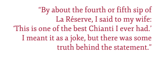 "Pullquote: By about the fourth or fifth sip of La Reserve, I said to my wife, Hailey: ""This is one of the best Chianti I ever had."" I meant it as a joke, but there was some truth behind the statement."