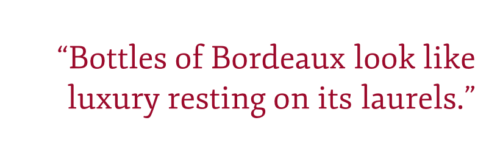 "Pullquote: ""Bottles of Bordeaux look like luxury resting on its laurels."""