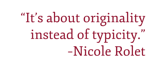 """It's about originality instead of typicity."" –Nicole Rolet"