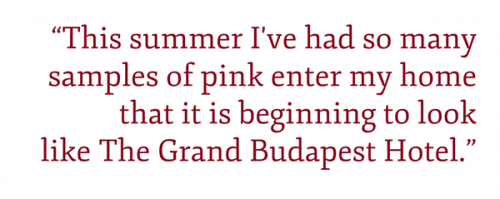 "pullquote: ""This summer I've had so many samples of pink enter my home that it is beginning to look like The Grand Budapest Hotel."" ©Kevin Day/Opening a Bottle"