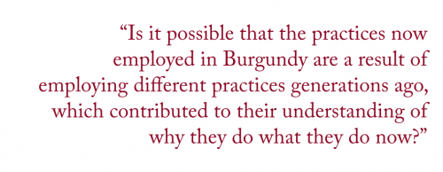 "Pullquote:""Is it possible that the practices now employed in Burgundy are a result of employing different practices generations ago, which contributed to their understanding of why they do what they do now?"""