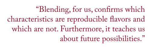"Pullquote: ""Blending, for us, confirms which characteristics are reproducible flavors and which are not. Furthermore, it teaches us about future possibilities."""
