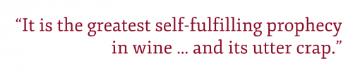 """Pull quote: """"It is the greatest self-fulfilling prophecy in wine, and its utter crap."""""""