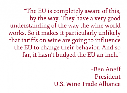 "Pullquote: ""The EU is completely aware of this, by the way. They have a very good understanding of the way the wine world works. So it makes it particularly unlikely that tariffs on wine are going to influence the EU to change their behavior. And so far, it hasn't budged the EU an inch."""