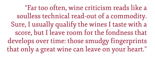 "Pull quote: ""Far too often, wine criticism reads like a soulless technical read-out of a commodity. Sure, I usually qualify the wines I taste with a score, but I leave room for the fondness that develops over time: those smudgy fingerprints that only a great wine can leave on your heart."" –Kevi Day, Editor-in-Chief, Opening a Bottle"