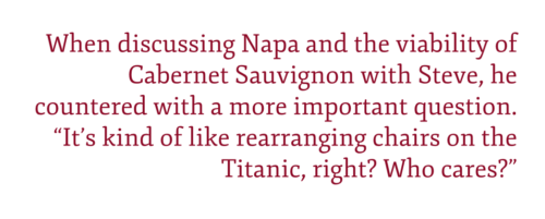 """Pull quote: When discussing Napa and the viability of Cabernet Sauvignon with Steve, he countered with a more important question. """"It's kind of like rearranging chairs on the Titanic, right? Who cares?"""" – Steve Matthiasson"""